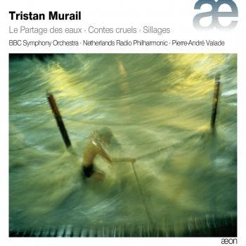 Cover Tristan Murail: Le partage des eaux, Contes cruels & Sillages