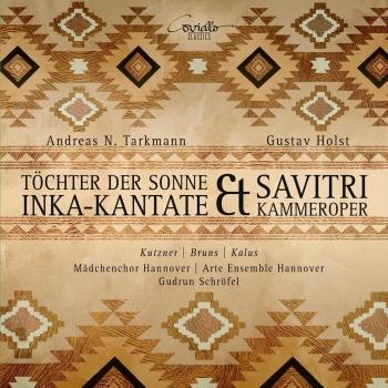 Cover Andreas Tarkmann: Inka-Kantate Töchter der Sonne & Gustav Holst: Savitri
