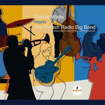 Cover Charlie Watts Meets The Danish Radio Big Band (Live At Danish Radio Concert Hall, Copenhagen / 2010)