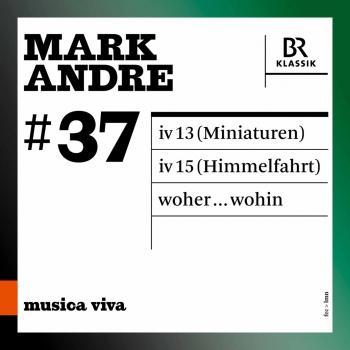 Cover Musica viva, Vol. 37: Mark Andre (Live)