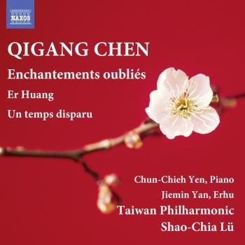 Cover Qigang Chen: Er Huang, Enchantements oubliés & Un temps disparu