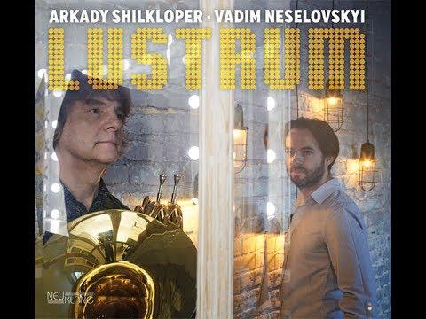 Video Arkady Shilkloper & Vadim Neselovskyi. New Album: 'Lustrum'