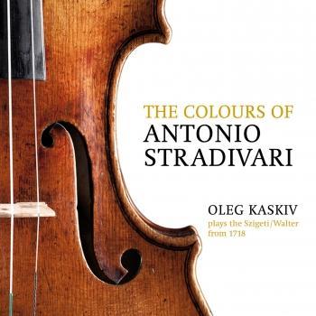 Cover The Colours of Antonio Stradivari, Oleg Kaskiv Plays the Szigeti/Walter from 1718