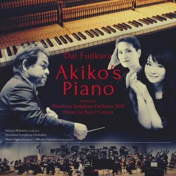 Cover Dai Fujikura: Akiko's Piano - Works from Hiroshima Symphony Orchestra 2020 (Music for Peace) Concert