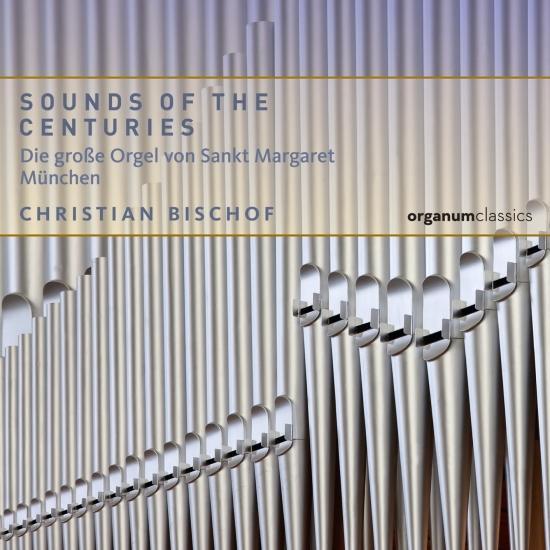 Cover Sounds of the Centuries. Die große Orgel der Pfarrkirche St. Margaret München