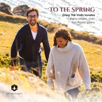 Cover To the Spring: Grieg: The Violin Sonatas