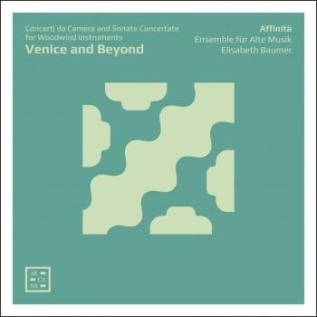 Cover Venice and Beyond: Concerti da Camera & Sonate Concertate for Woodwind Instruments