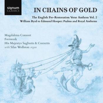 Cover In Chains of Gold, The English Pre-Restoration Verse Anthem, Volume 2: William Byrd to Edmund Hooper, Psalms and Royal Anthems