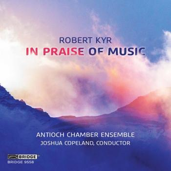 Cover Robert Kyr: In Praise of Music