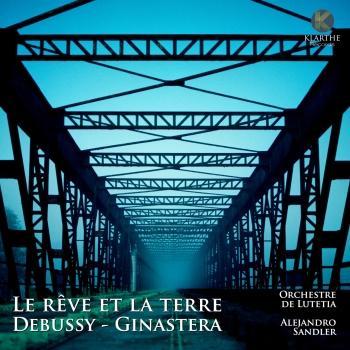 Cover Debussy & Ginastera: Le rêve et la terre