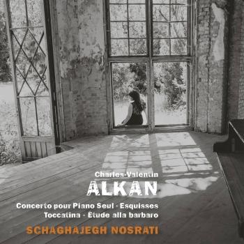Cover Alkan: Concerto pour piano seul, Esquisses, Toccatino & Étude alla barbaro