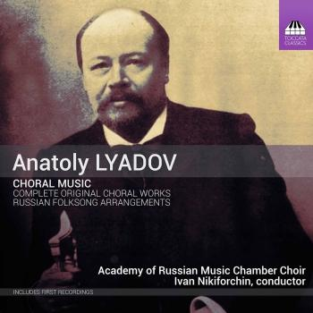Cover Anatoly Lyadov: Complete Original Choral Works & Selected Russian Folksong Arrangements