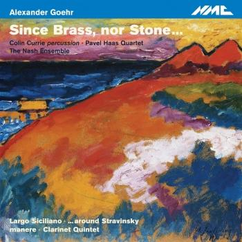Cover Goehr: Since Brass, nor Stone, Op. 80