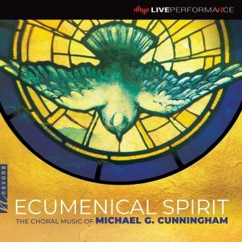 Cover Ecumenical Spirit: The Choral Music of Michael G. Cunningham (Live)